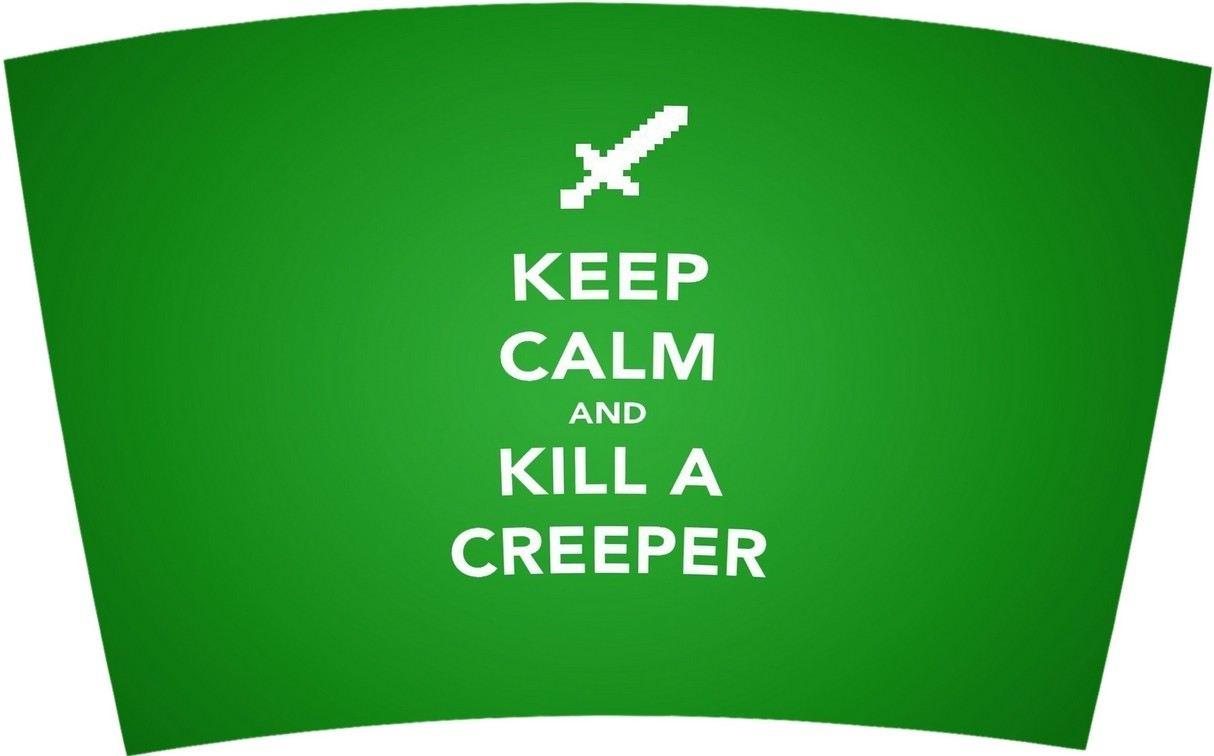 Keep Calm and Kill a Creeper